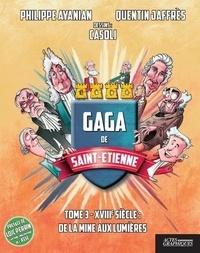 Philippe Ayanian et Quentin Jaffrès - Gaga de Saint-Etienne - Tome 3, XVIIIe siècle : De la mine aux lumières.