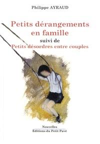 Philippe Ayraud - Petits dérangements en famille - Suivi de Petits désordres entre couples.