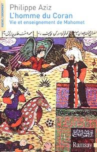 Philippe Aziz - L'homme du Coran - Vie et enseignement de Mahomet.