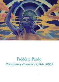 Philippe Azoury et Robert Bonaccorsi - Frédéric Pardo - Renaissance éternelle (1944-2005).