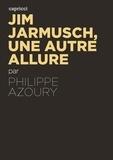 Philippe Azoury - Jim Jarmusch, une autre allure.