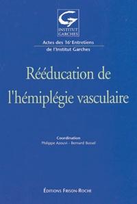 Philippe Azouvi et Bernard Bussel - Rééducation de l'hémiplégie vasculaire - Actes des 16e entretiens de l'Institut Garches.
