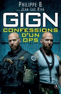 Philippe B. - GIGN : confessions d'un OPS.