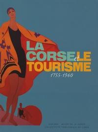Philippe Bachelez - La Corse et le tourisme - 1755-1960.