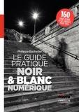 Philippe Bachelier - Le guide pratique du noir & blanc numérique.