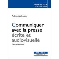 Philippe Bachmann - Communiquer avec la presse écrite et audiovisuelle.