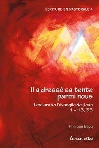 Philippe Bacq - Il a dressé sa tente parmi nous - Lecture de l'Evangile de Jean 1-13, 35.