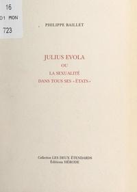 """Philippe Baillet - Julius Evola - Ou La sexualité dans tous ses """"états""""."""