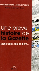 Philippe Bainpré et Alain Zambeaux - Une brève histoire de la Gazette - Montpellier, Nîmes, Sète....