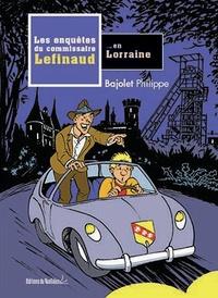 Philippe Bajolet - Les enquêtes du commissaire Lefinaud en Lorraine.