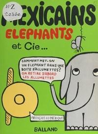 Philippe Balland et Jean-François Borredon - Mexicains, éléphants et Cie.