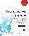 Philippe Banquet - Programmation système - Maîtrisez les appels système Linux avec le langage C.