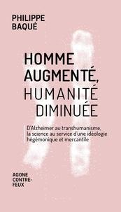 Philippe Baqué - Homme augmenté, humanité diminuée - D'Alzheimer au transhumanisme, la science au service d'une idéologie hégémonique et mercantile.