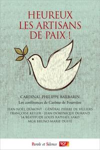 Philippe Barbarin et Jean-Noël Dumont - Heureux les artisans de paix !.