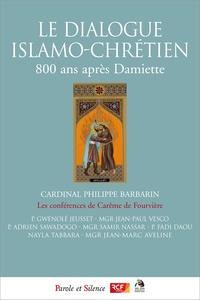 Le dialogue islamo-chrétien- 800 ans après Damiette - Philippe Barbarin pdf epub