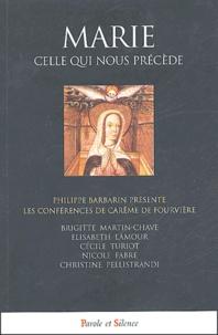 Philippe Barbarin et Brigitte Martin-Chave - Marie, celle qui nous précède.