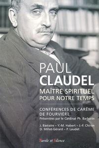 Philippe Barbarin - Paul Claudel - Maître spirituel pour notre temps.