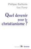 Philippe Barbarin et Luc Ferry - Quel devenir pour le christianisme ?.