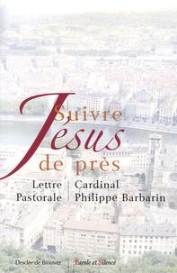 Philippe Barbarin - Suivre Jésus de près - Lettre Pastorale aux catholiques du diocèse de Lyon.
