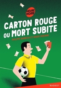 Philippe Barbeau et Roger Judenne - Carton rouge ou mort subite.