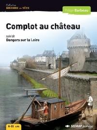 Philippe Barbeau - Complot au château - Suivi de Dangers sur la Loire.