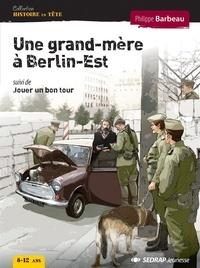 Philippe Barbeau - Une grand-mère à Berlin-Est - Suivi de Jouer un bon tour.