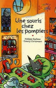 Philippe Barbeau et Thierry Christmann - Une souris chez les pompiers.