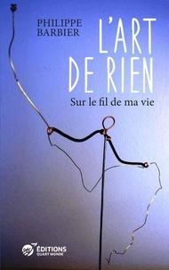 Philippe Barbier - L'art de rien - Sur le fil de ma vie.