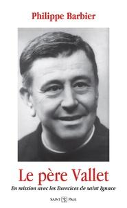 Philippe Barbier - Le père Vallet - En mission avec les Exercices de saint Ignace.