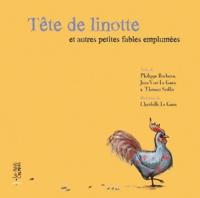 Philippe Bardeau et Jean-Yves Le Guen - Tête de linottes et autres petites fables emplumées.