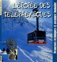 Philippe Bardiau - L'épopée des téléphériques - Prouesses techniques et aventure humaine.