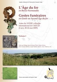 Philippe Barral - L'Age du fer en Basse-Normandie - Gestes funéraires en Gaule au Second Age du fer, 2 volumes.