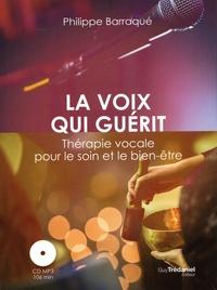La voix qui guérit- Thérapie vocale pour le soin et le bien-être - Philippe Barraqué |