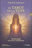 Philippe Barraqué et Cyril Barreaux - Le tarot de la voix - Pouvoirs du chant guérisseur. Contient 1 livre, 79 cartes. 1 CD audio