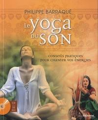 Philippe Barraqué - Le yoga du son - Conseils pratiques pour chanter vos énergies. 1 CD audio