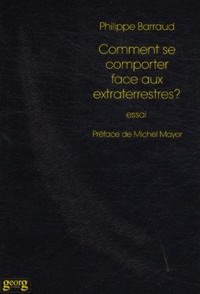 Philippe Barraud - Comment se comporter face aux extraterrestres ?.