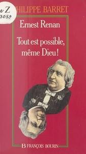 """Philippe Barret - Ernest Renan - """"tout est possible, même Dieu !""""."""