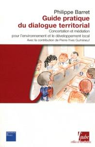 Philippe Barret - Guide pratique du dialogue territorial - Concertation et médiation pour l'environnement et le développement local.