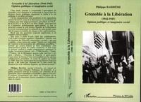 Philippe Barrière - Grenoble à la Libération, 1944-1945 - Opinion publique et imaginaire social.