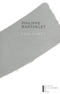 Philippe Barthelet - Fou forêt.