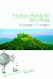 Philippe Barthelet et Eric Heitz - Le voyage d'Allemagne.