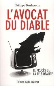 Philippe Bartherotte - L'avocat du diable - Le procès de la télé-réalité.