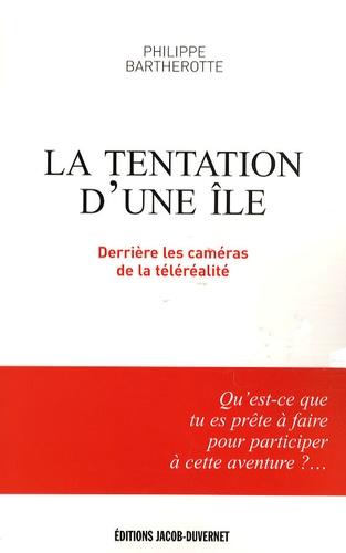Philippe Bartherotte - La Tentation d'une île - Derrière les caméras de la téléréalité.
