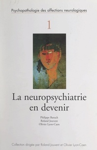 Philippe Baruch et Roland Jouvent - La neuropsychiatrie en devenir.