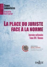 Philippe Bas et Thierry Bonneau - La place du juriste face à la norme - Tome XVI : Journées nationales, Rennes.