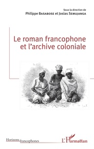 Philippe Basabose et Josias Semujanga - Le roman francophone et l'archive coloniale.