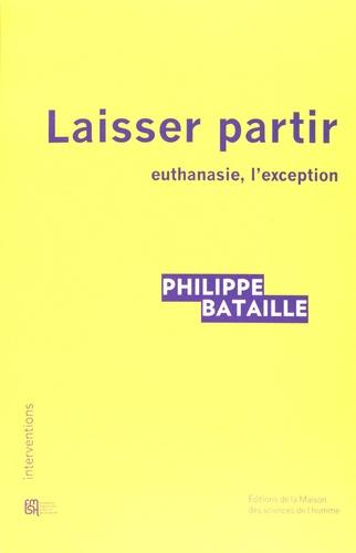 Philippe Bataille - Laisser partir - Euthanasie, l'exception.