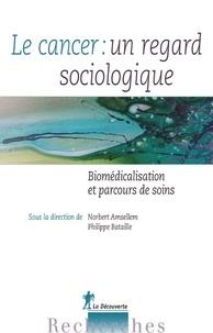 Philippe Bataille et Norbert Amsellem - Le cancer : un regard sociologique - Biomédicalisation et parcours de soins.