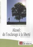 Philippe Batel et Serge Nédélec - Alcool : de l'esclavage à la liberté - Récits de vie commentés.