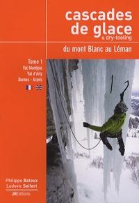 Philippe Batoux et Ludovic Seifert - Cascades de glace & dry-tooling, du mont Blanc au Léman - Tome 1, Val Montjoie - Val d'Arly - Bornes - Aravis.